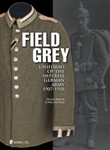 Field Grey Uniforms of the Imperial German Army 1907-1918 by Michael Baldwin and Malcolm Fisher
